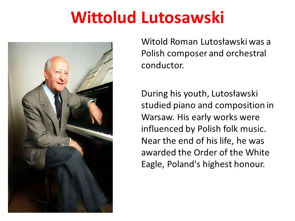 Wittolud Lutosawski Witold Roman Lutosławski was a Polish composer and orchestral conductor.