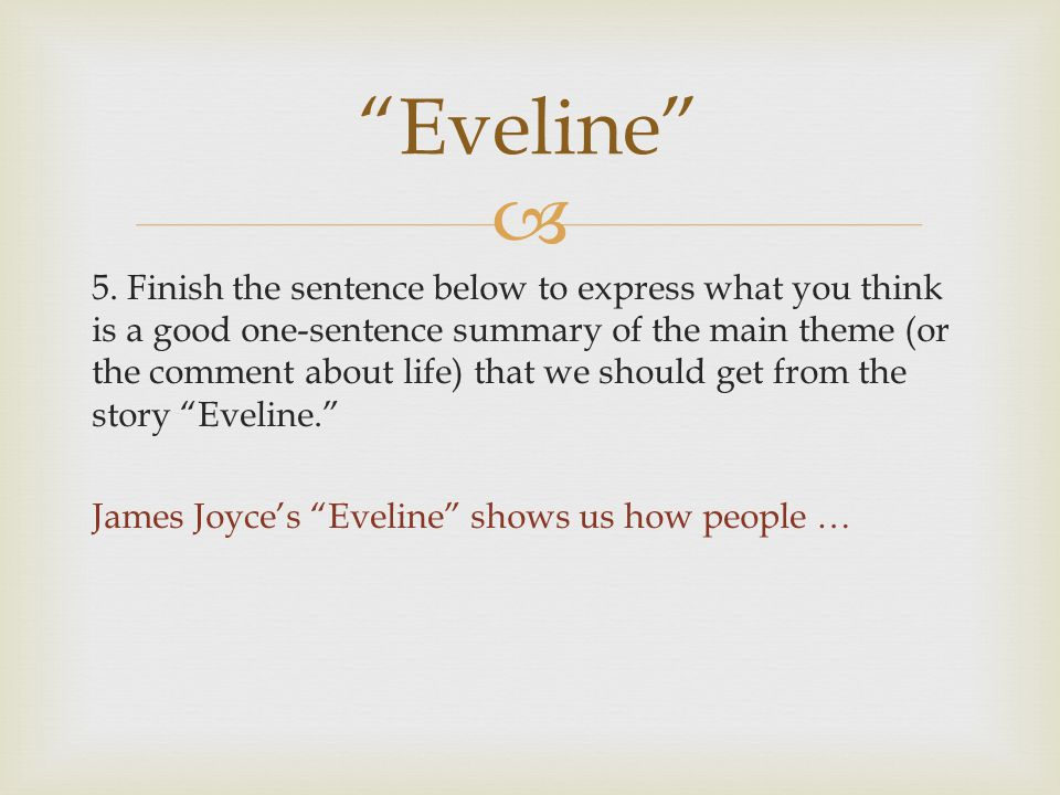  5. Finish the sentence below to express what you think is a good one-sentence summary of the main theme (or the comment about life) that we should g