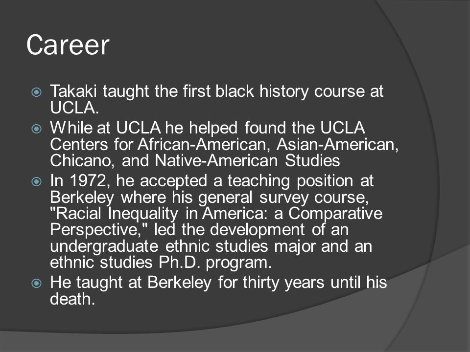 Career  Takaki taught the first black history course at UCLA.