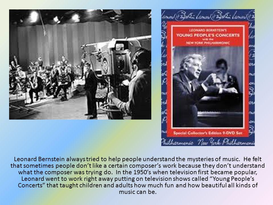 Leonard Bernstein always tried to help people understand the mysteries of music.
