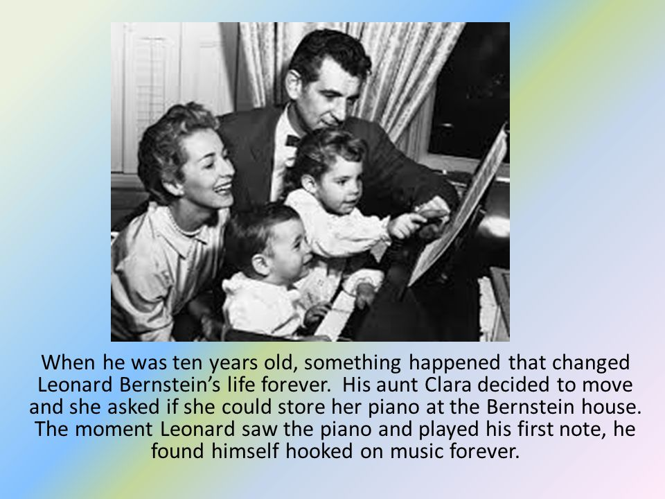 When he was ten years old, something happened that changed Leonard Bernstein's life forever.