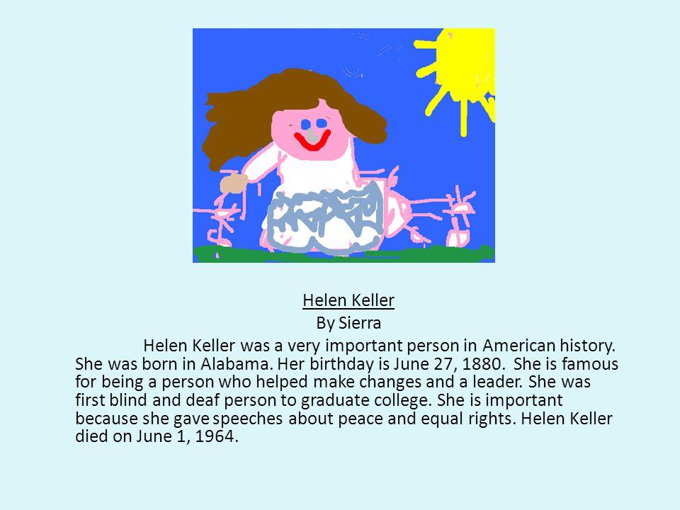 Helen Keller By Sierra Helen Keller was a very important person in American history.