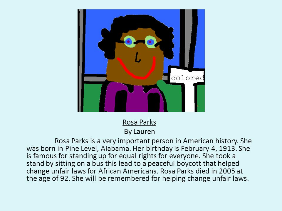 Rosa Parks By Lauren Rosa Parks is a very important person in American history.