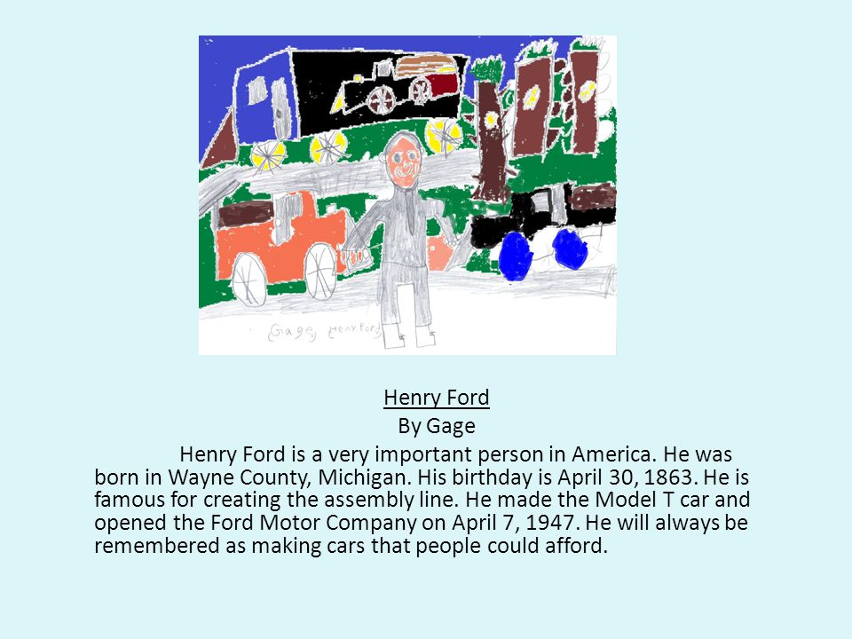 Henry Ford By Gage Henry Ford is a very important person in America.