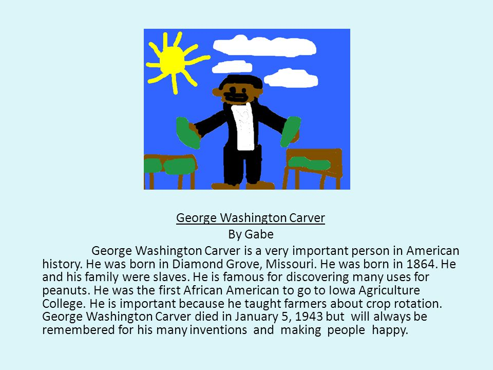 George Washington Carver By Gabe George Washington Carver is a very important person in American history.