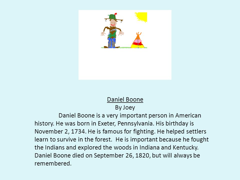 Daniel Boone By Joey Daniel Boone is a very important person in American history.