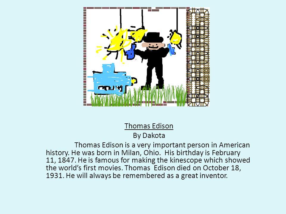 Thomas Edison By Dakota Thomas Edison is a very important person in American history.