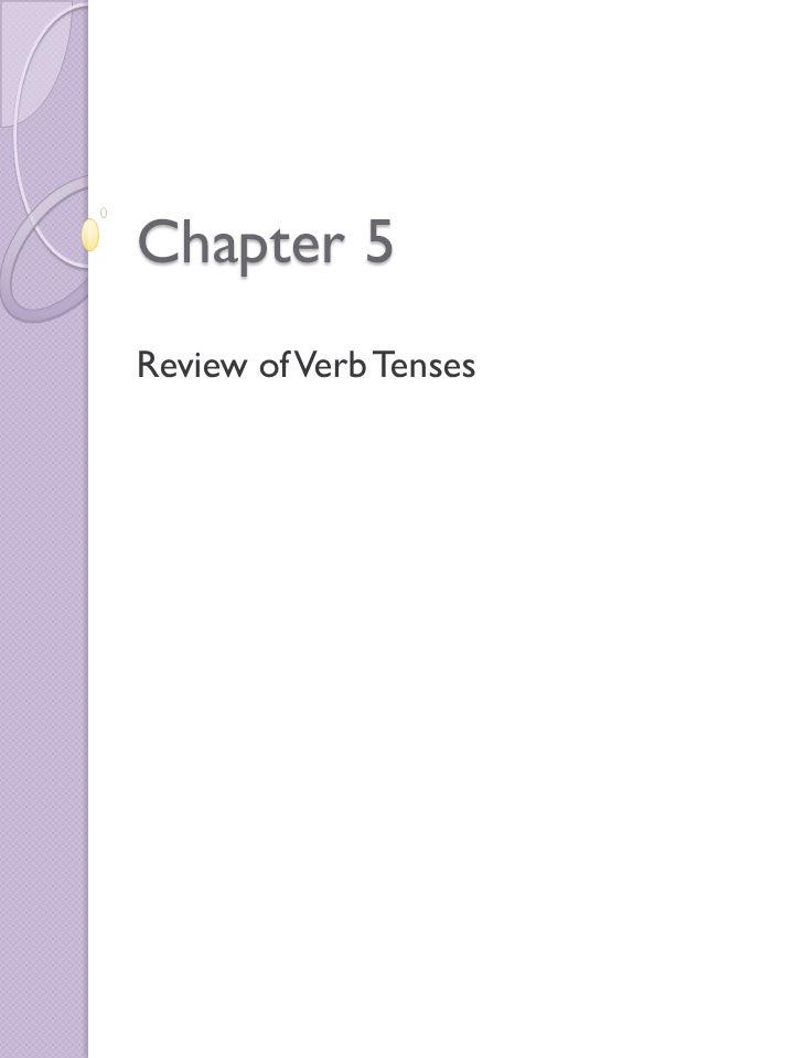 Chapter 5 Review of Verb Tenses