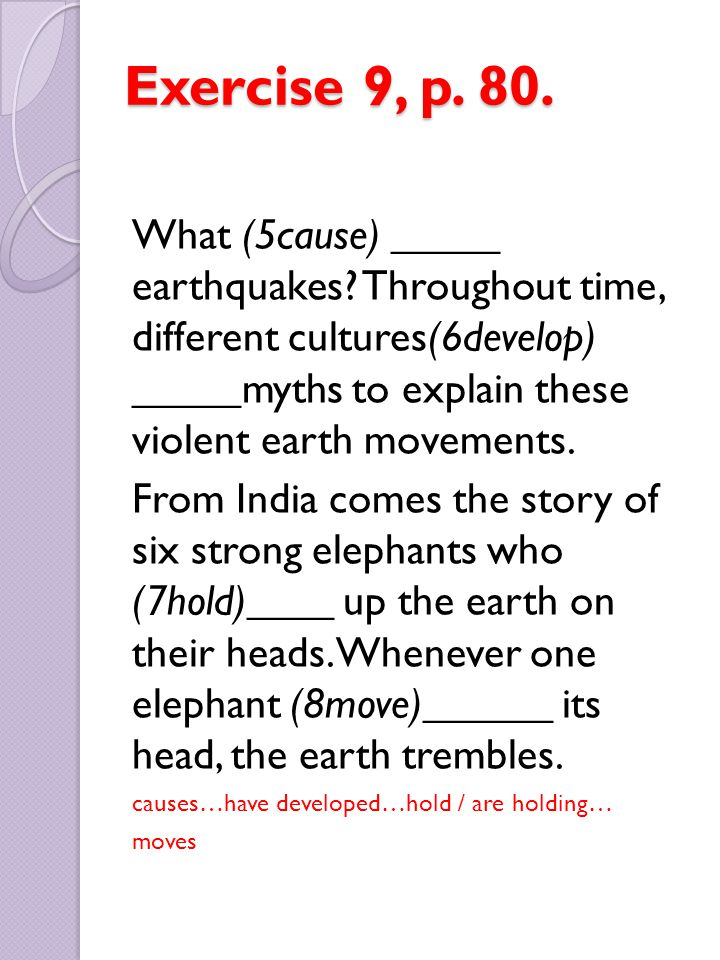 Exercise 9, p. 80. What (5cause) _____ earthquakes? Throughout time, different cultures(6develop) _____myths to explain these violent earth movements.