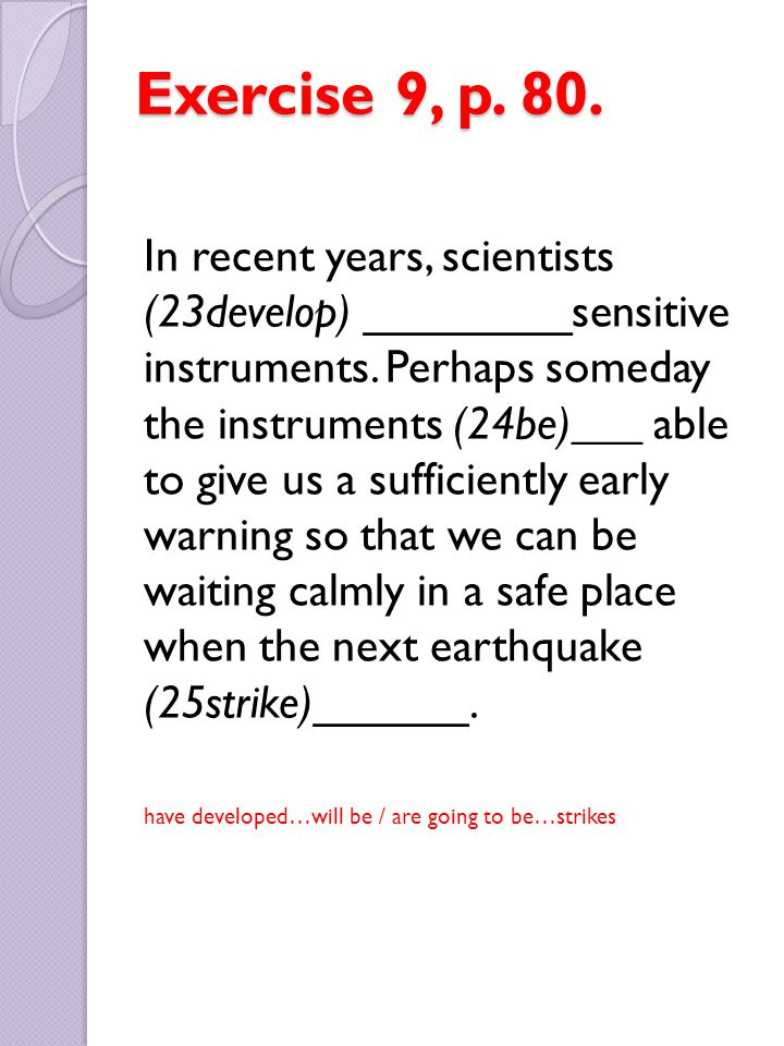 Exercise 9, p. 80. In recent years, scientists (23develop) ________sensitive instruments. Perhaps someday the instruments (24be)___ able to give us a
