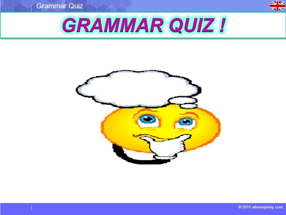 © 2011 wheresjenny.com Grammar Quiz