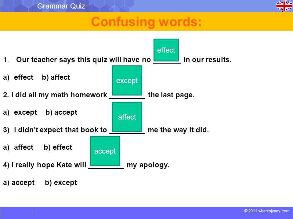 © 2011 wheresjenny.com Grammar Quiz 5) The teacher is wondering ____________ test paper has no name on it.