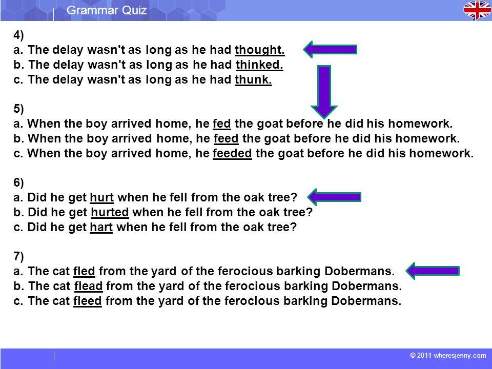 © 2011 wheresjenny.com Grammar Quiz Choose the correct option.
