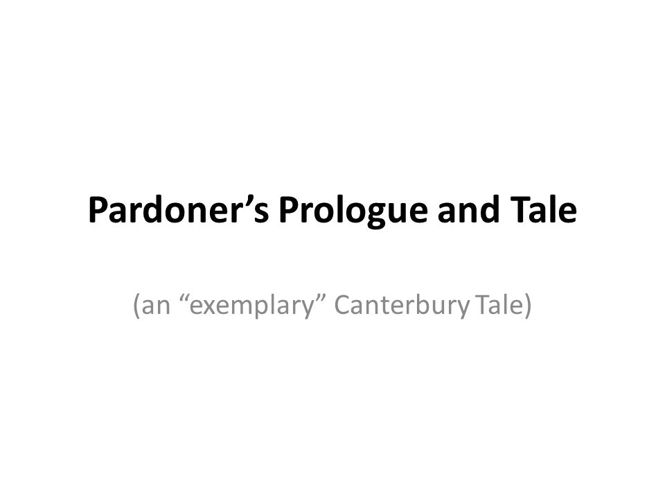 Pardoner's Prologue and Tale (an exemplary Canterbury Tale)