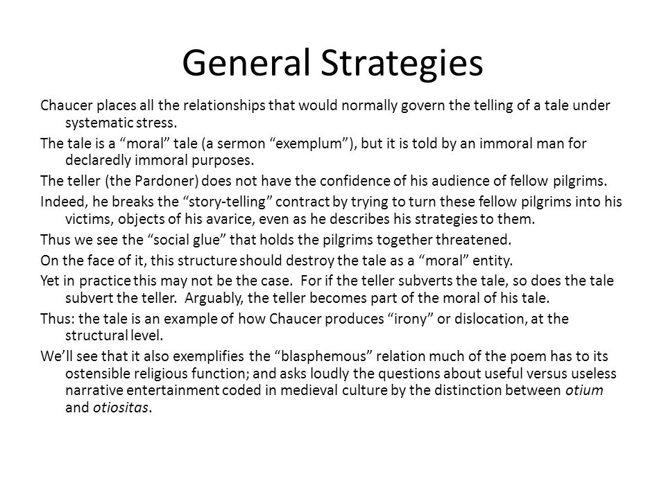 General Strategies Chaucer places all the relationships that would normally govern the telling of a tale under systematic stress.