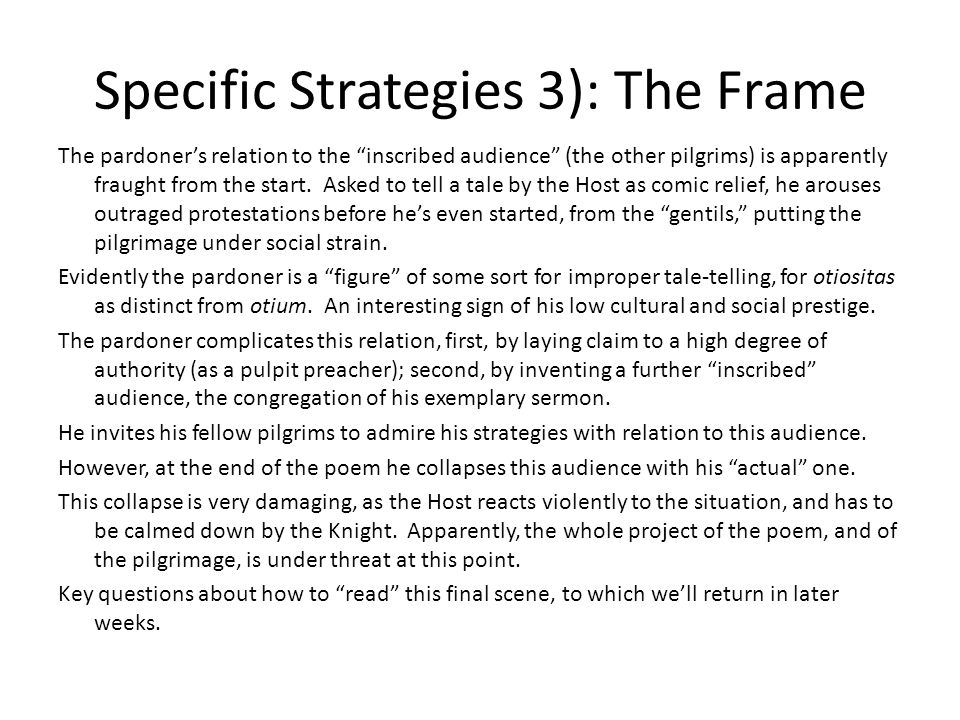 Specific Strategies 3): The Frame The pardoner's relation to the inscribed audience (the other pilgrims) is apparently fraught from the start.