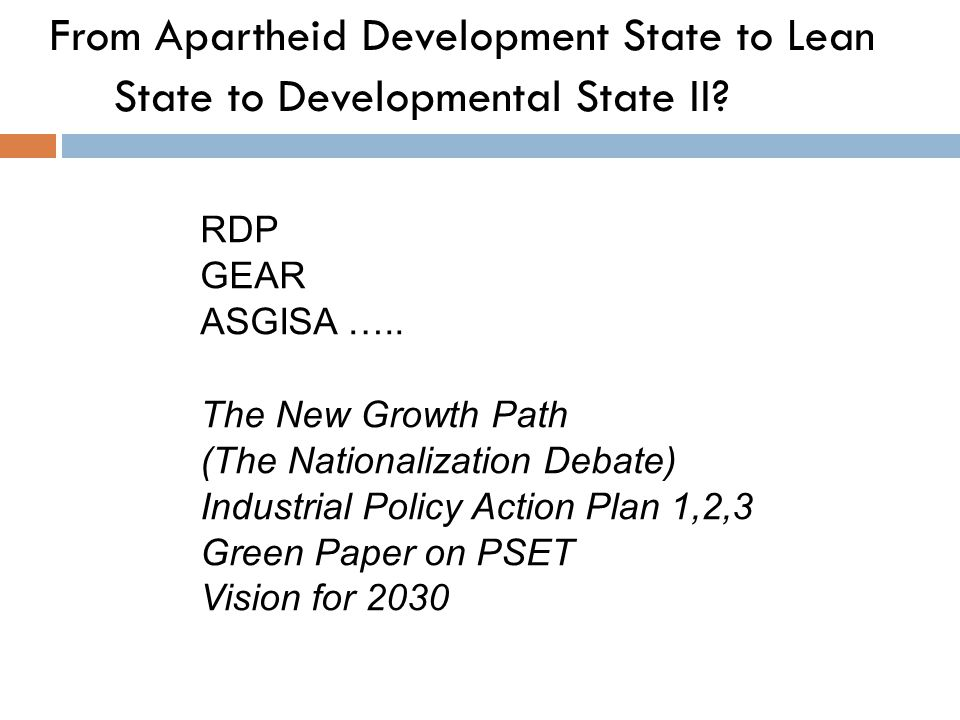 RDP GEAR ASGISA ….. The New Growth Path (The Nationalization Debate) Industrial Policy Action Plan 1,2,3 Green Paper on PSET Vision for 2030 From Apar