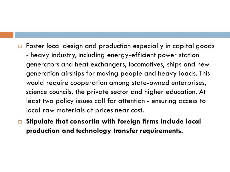  Foster local design and production especially in capital goods - heavy industry, including energy-efficient power station generators and heat exchan