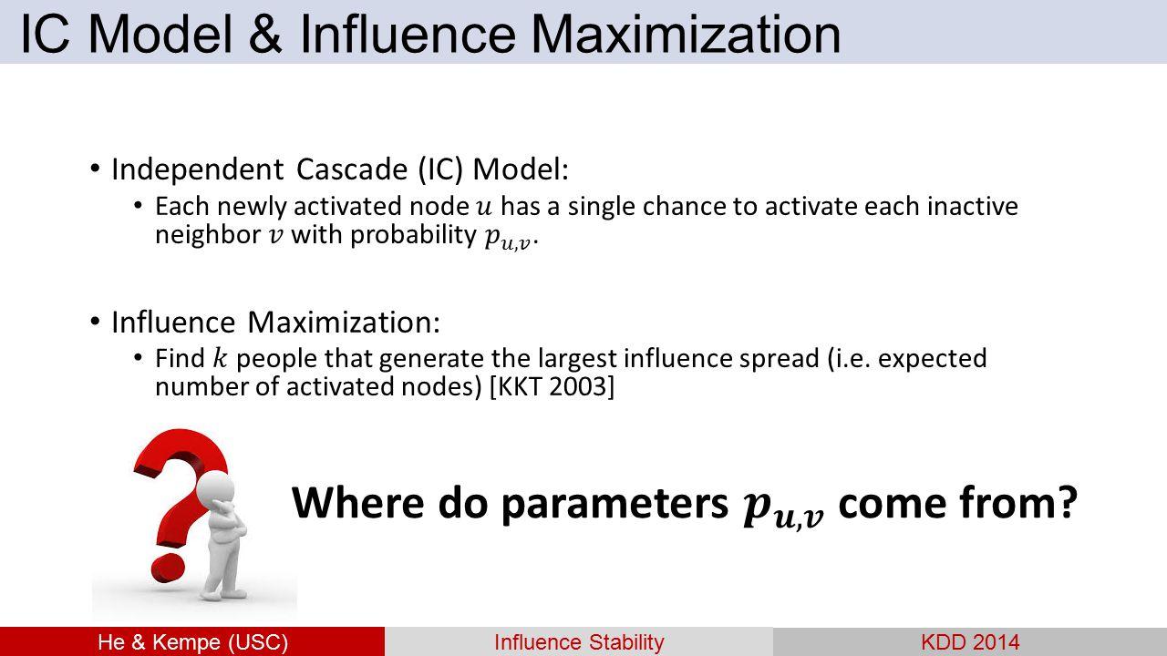 He & Kempe (USC)Influence Stability KDD 2014 IC Model & Influence Maximization