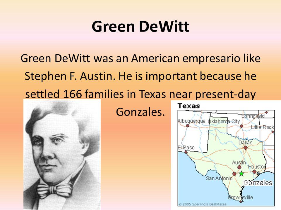 Green DeWitt Green DeWitt was an American empresario like Stephen F.