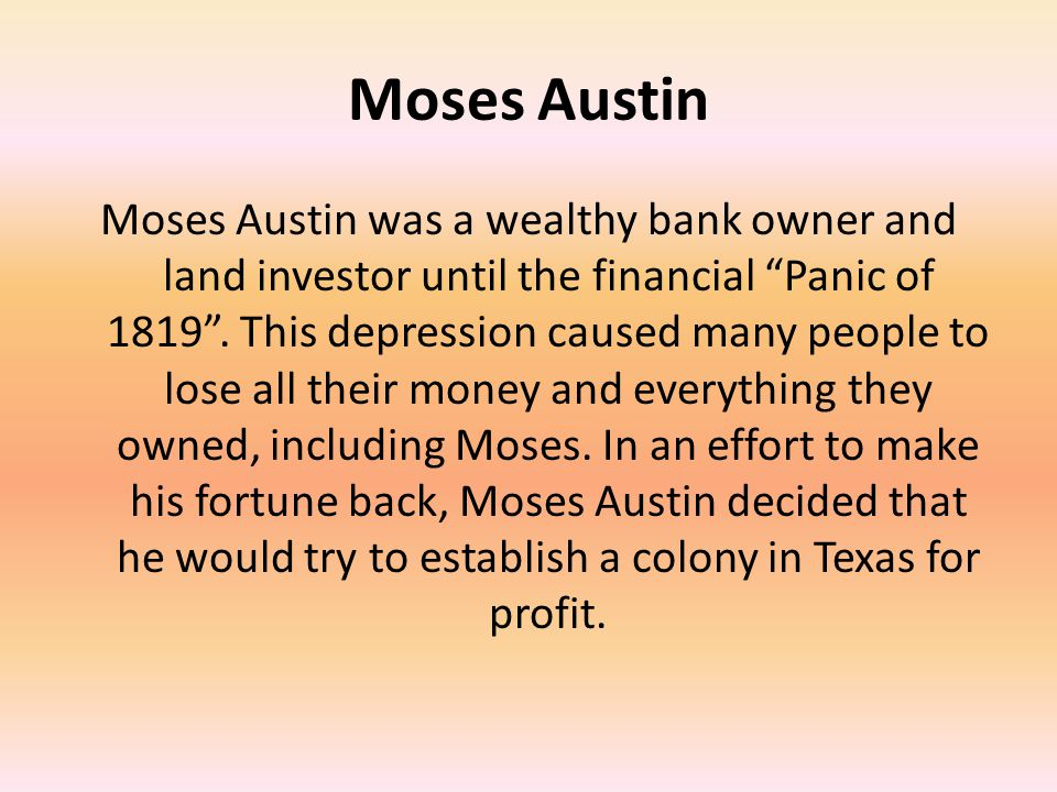 Moses Austin Goes to Texas In December of 1820, Moses Austin arrived in San Antonio.