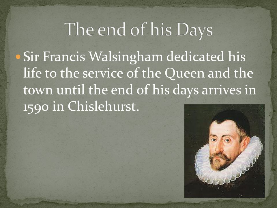 Sir Francis Walsingham dedicated his life to the service of the Queen and the town until the end of his days arrives in 1590 in Chislehurst.