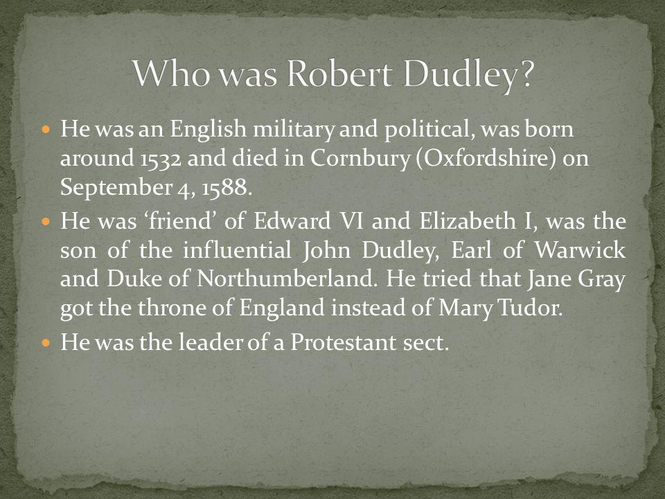 He was an English military and political, was born around 1532 and died in Cornbury (Oxfordshire) on September 4, 1588.