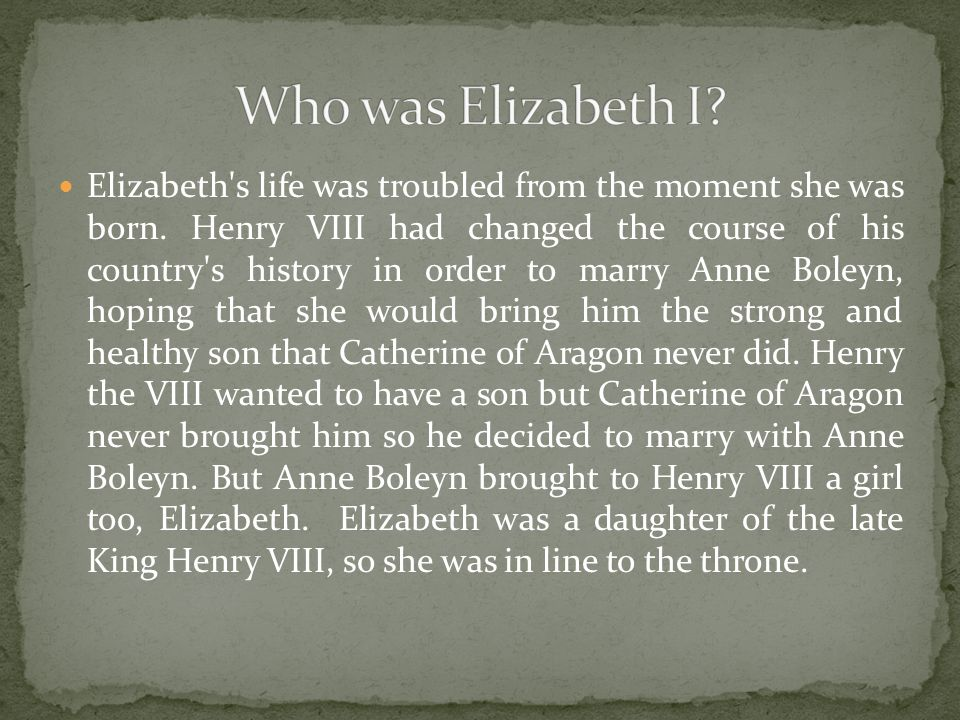 Elizabeth s life was troubled from the moment she was born.