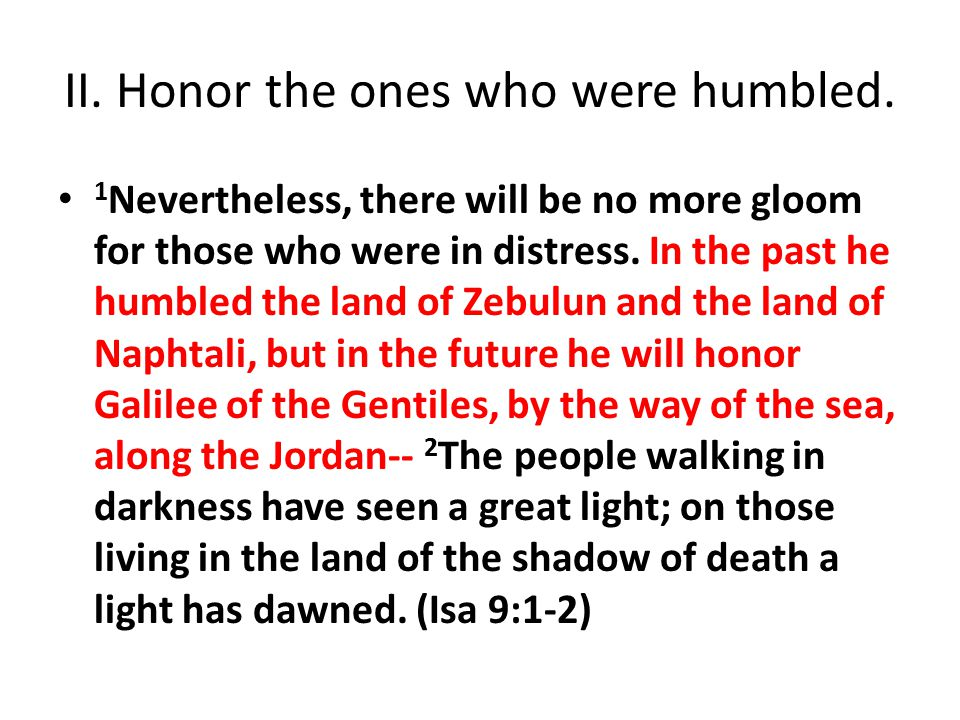 II. Honor the ones who were humbled.