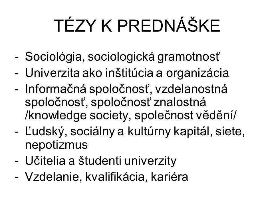 TÉZY K PREDNÁŠKE -Sociológia, sociologická gramotnosť -Univerzita ako inštitúcia a organizácia -Informačná spoločnosť, vzdelanostná spoločnosť, spoloč