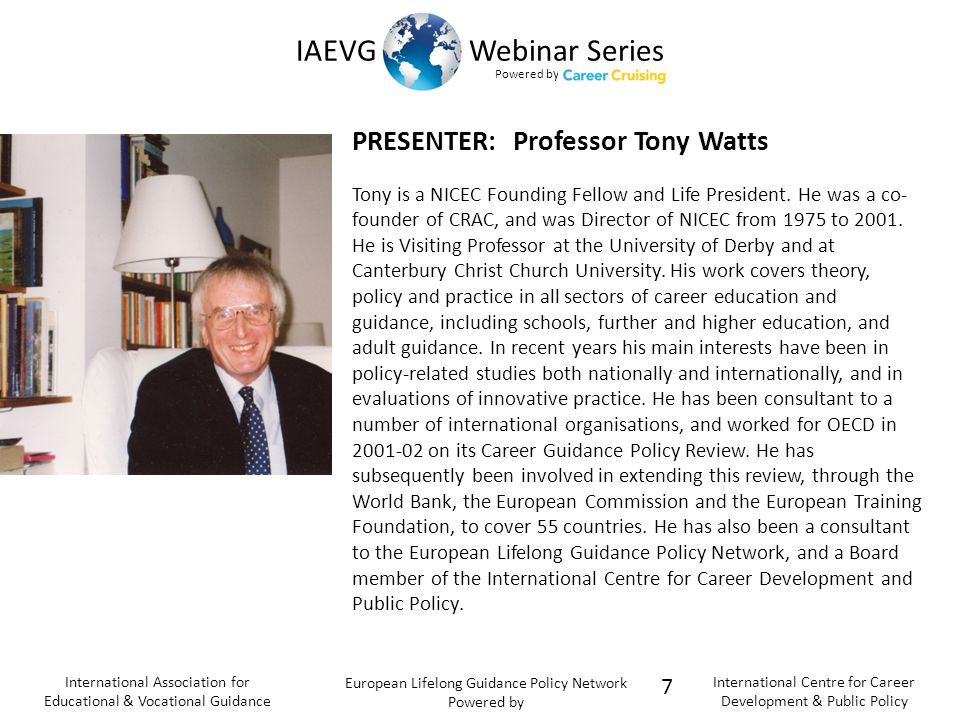 Powered b y IAEVG Webinar Series International Association for Educational & Vocational Guidance European Lifelong Guidance Policy Network Powered by International Centre for Career Development & Public Policy Respondent: Lynne Bezanson Lynne Bezanson is Executive Director of the Canadian Career Development Foundation (CCDF).