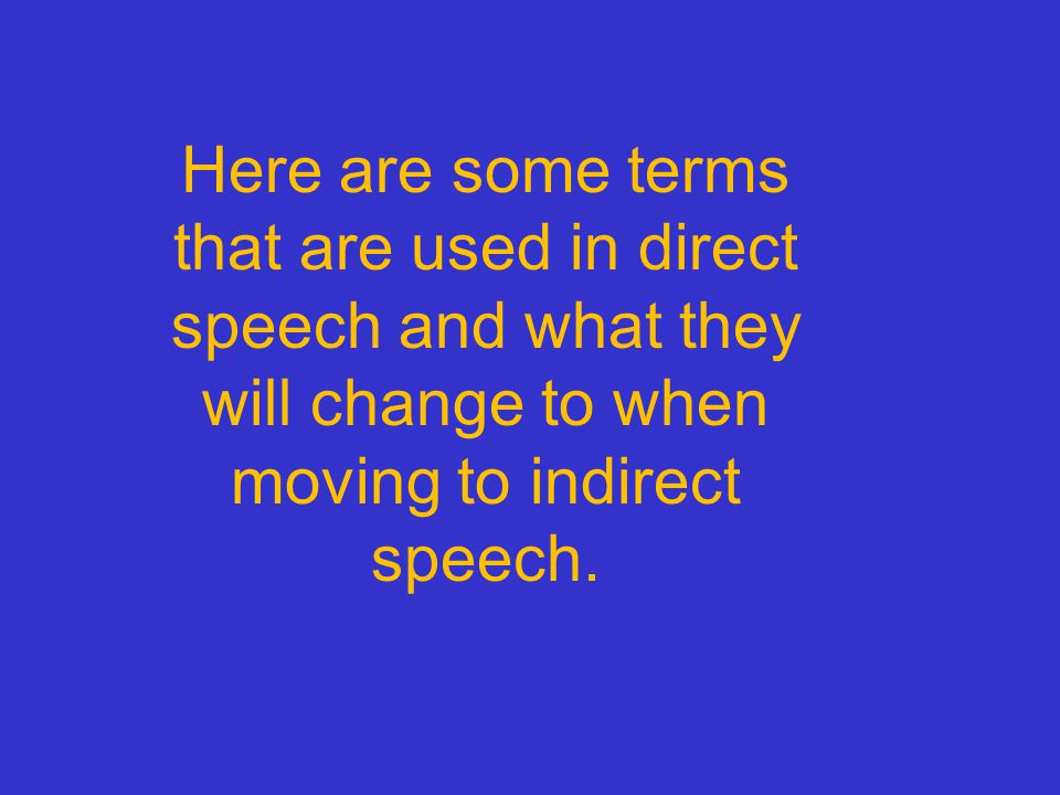 Indirect speech Here are some examples of indirect speech.
