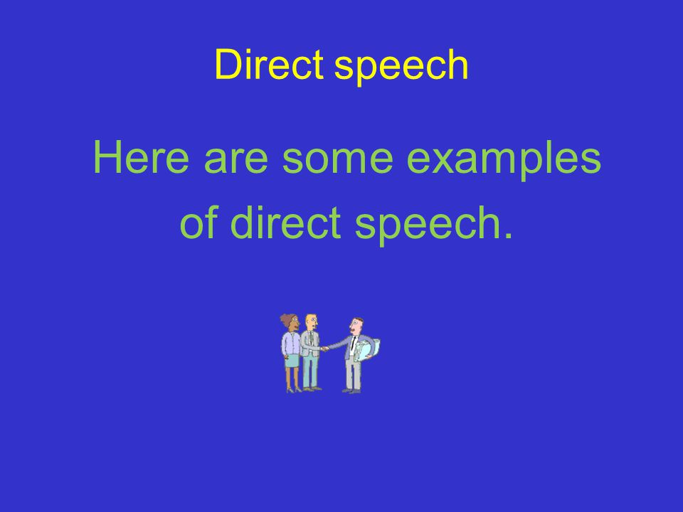 Direct speech Here are some examples of direct speech.