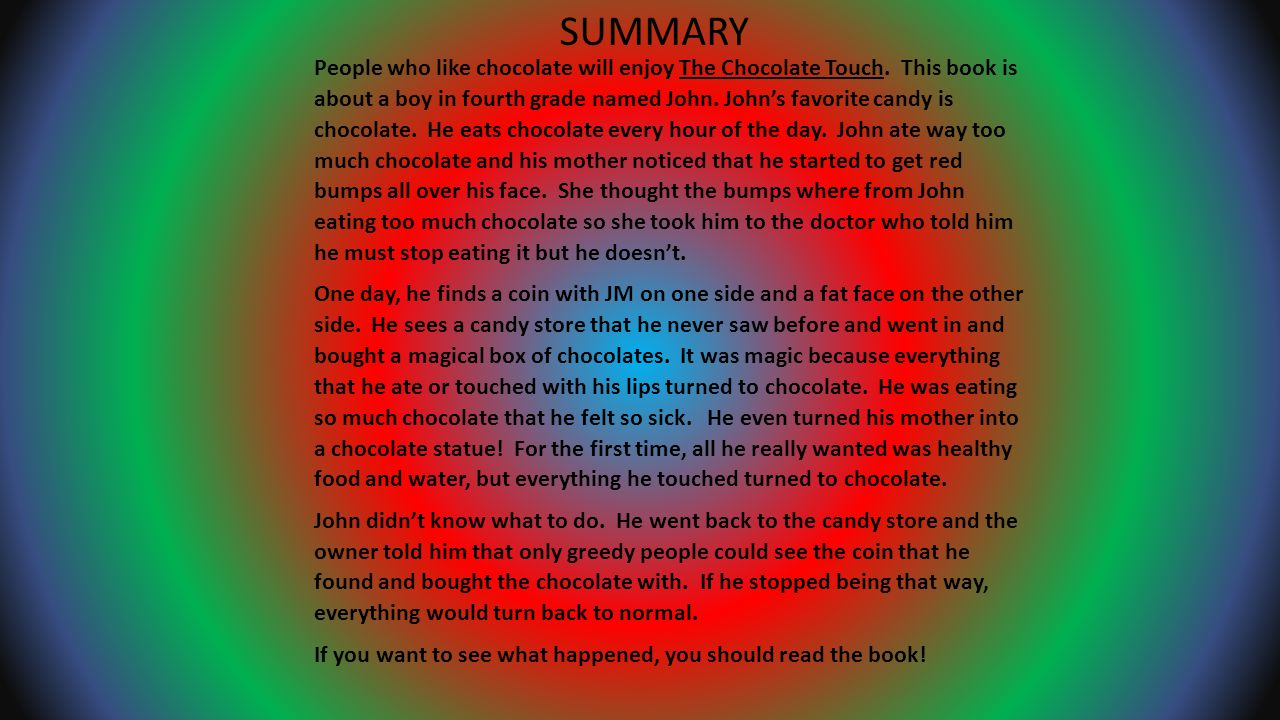 RECOMMENDATION I would recommend the book The Chocolate Touch to everyone.