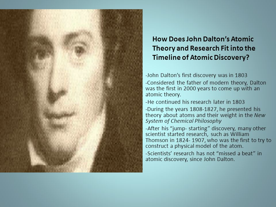How Does John Dalton's Atomic Theory and Research Fit into the Timeline of Atomic Discovery? -John Dalton's first discovery was in 1803 -Considered th