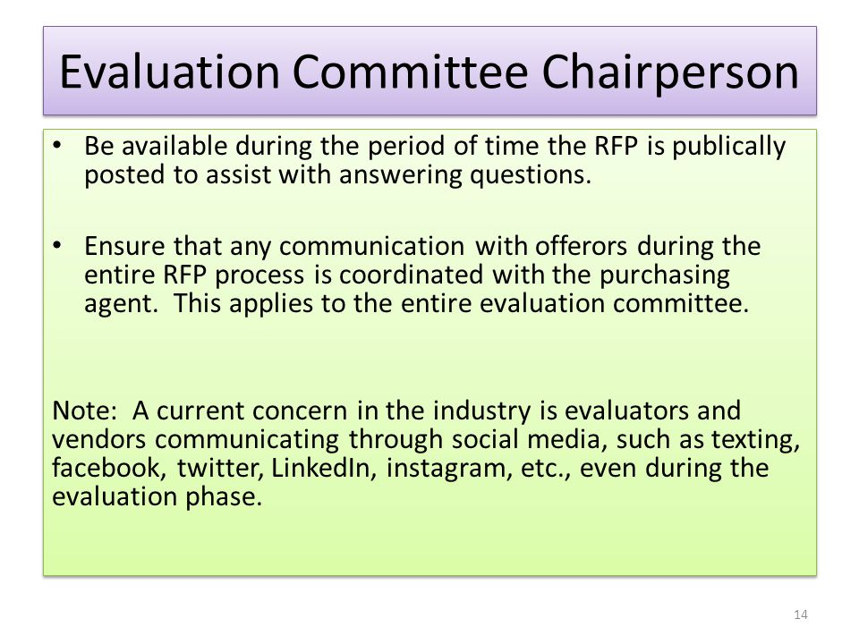 Evaluation Committee Chairperson Be available during the period of time the RFP is publically posted to assist with answering questions. Ensure that a