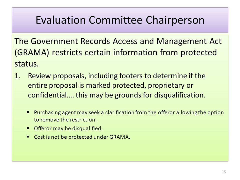 Evaluation Committee Chairperson The Government Records Access and Management Act (GRAMA) restricts certain information from protected status. 1.Revie
