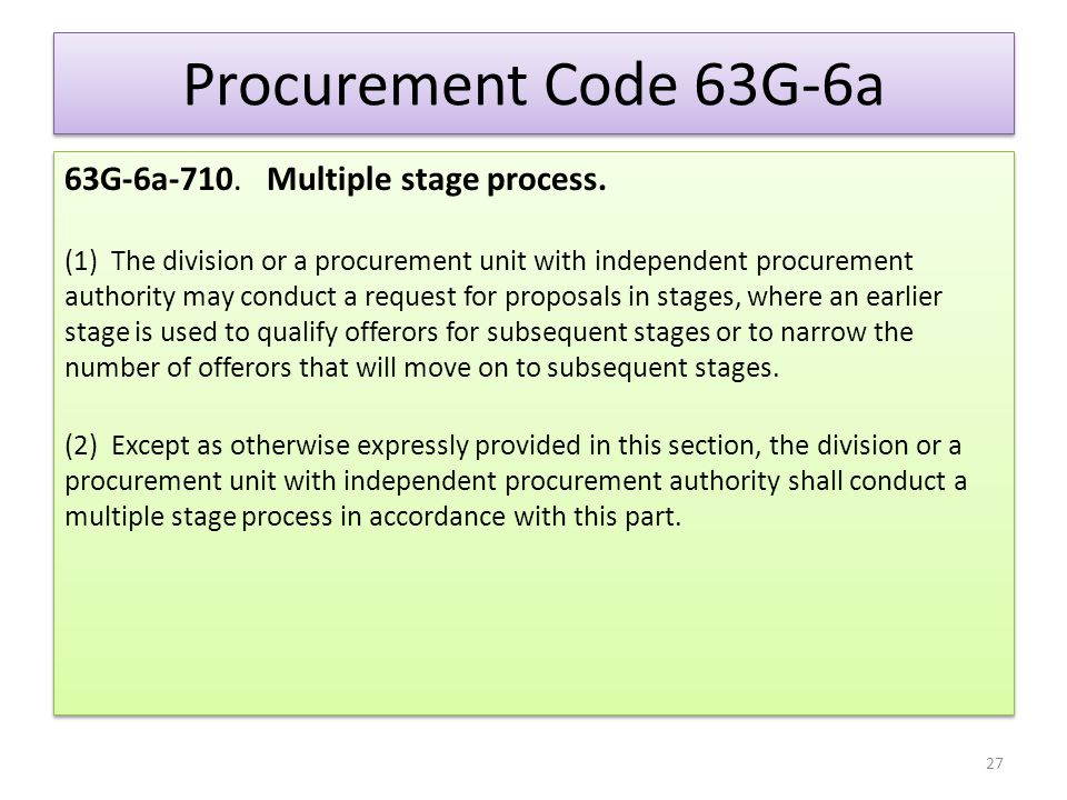 Procurement Code 63G-6a 63G-6a-710. Multiple stage process. (1) The division or a procurement unit with independent procurement authority may conduct