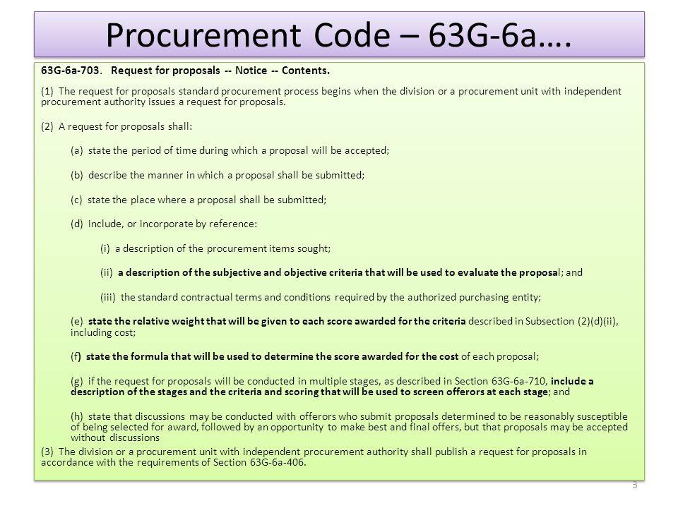 Procurement Code – 63G-6a…. 63G-6a-703. Request for proposals -- Notice -- Contents. (1) The request for proposals standard procurement process begins