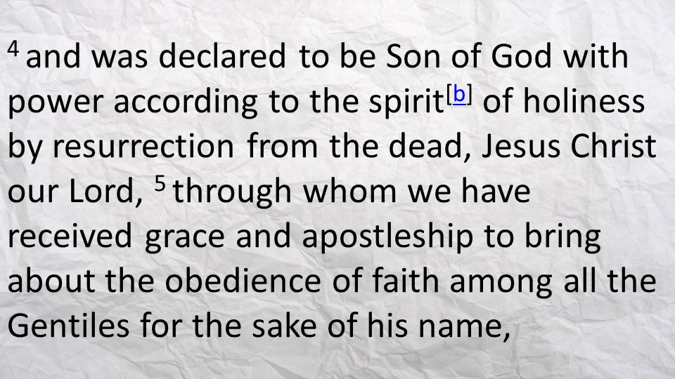 4 and was declared to be Son of God with power according to the spirit [b] of holiness by resurrection from the dead, Jesus Christ our Lord, 5 through