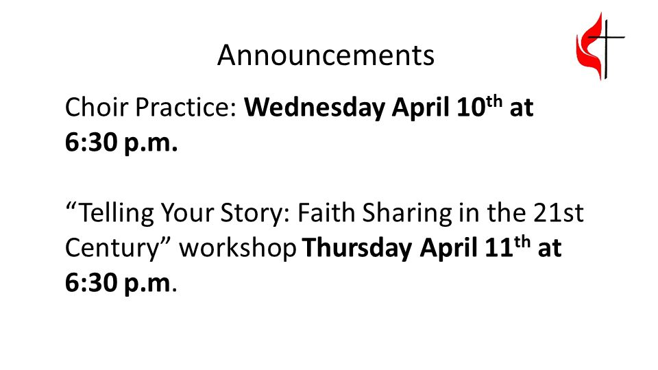 """Choir Practice: Wednesday April 10 th at 6:30 p.m. """"Telling Your Story: Faith Sharing in the 21st Century"""" workshop Thursday April 11 th at 6:30 p.m."""