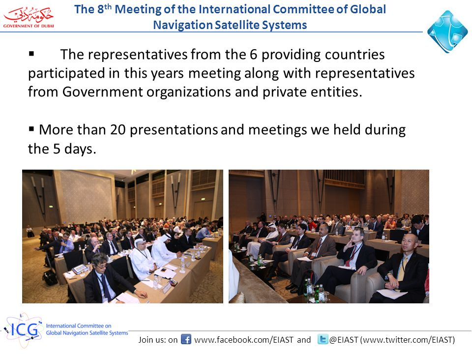 Join us: on www.facebook.com/EIAST and @EIAST (www.twitter.com/EIAST) Images from the meeting The 8 th Meeting of the International Committee of Global Navigation Satellite Systems