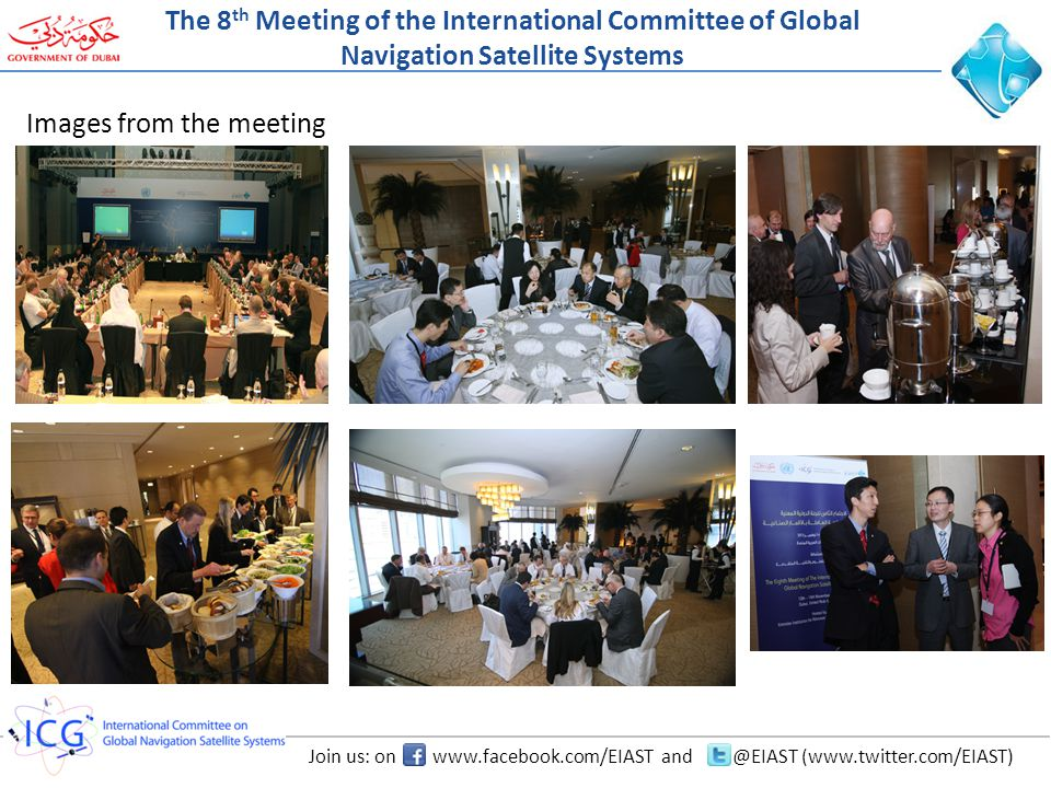 Join us: on www.facebook.com/EIAST and @EIAST (www.twitter.com/EIAST) The 8 th Meeting of the International Committee of Global Navigation Satellite Systems Images from the meeting