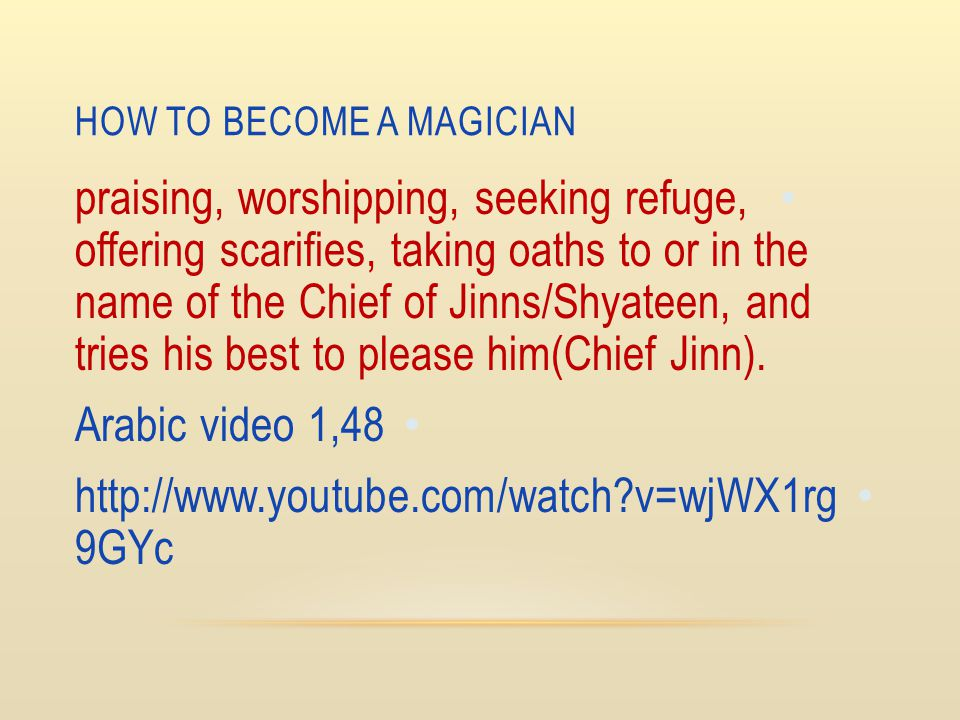 HOW TO BECOME A MAGICIAN praising, worshipping, seeking refuge, offering scarifies, taking oaths to or in the name of the Chief of Jinns/Shyateen, and