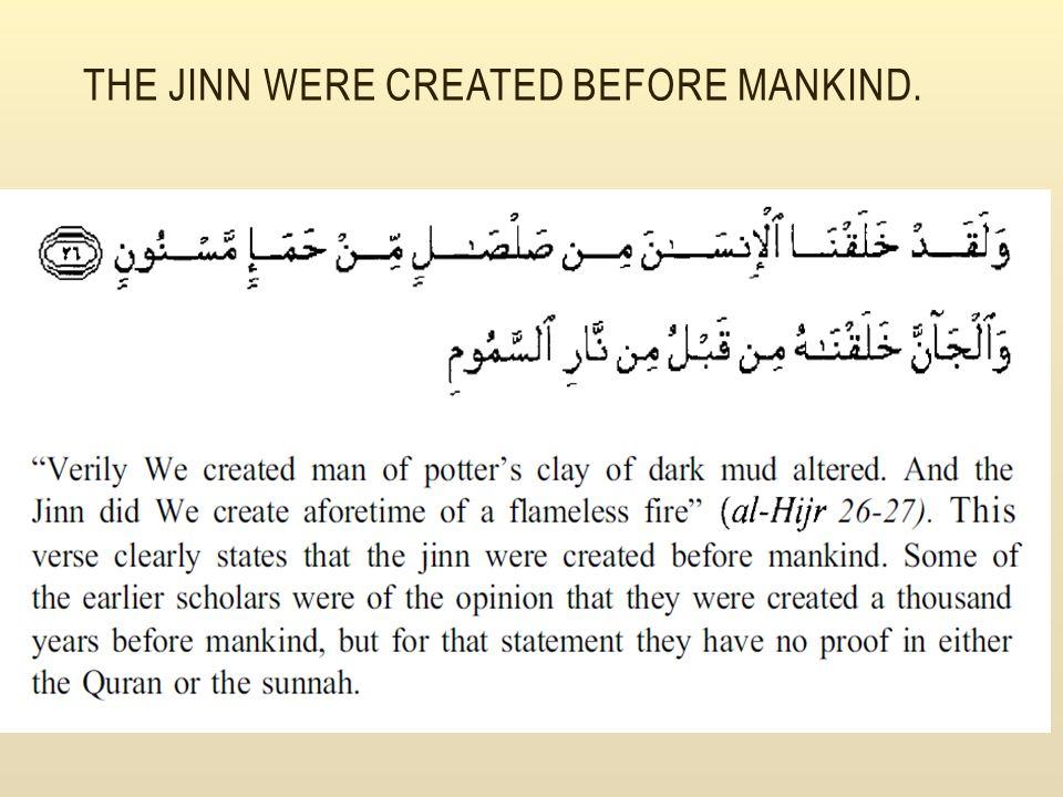 THE JINN WERE CREATED BEFORE MANKIND.