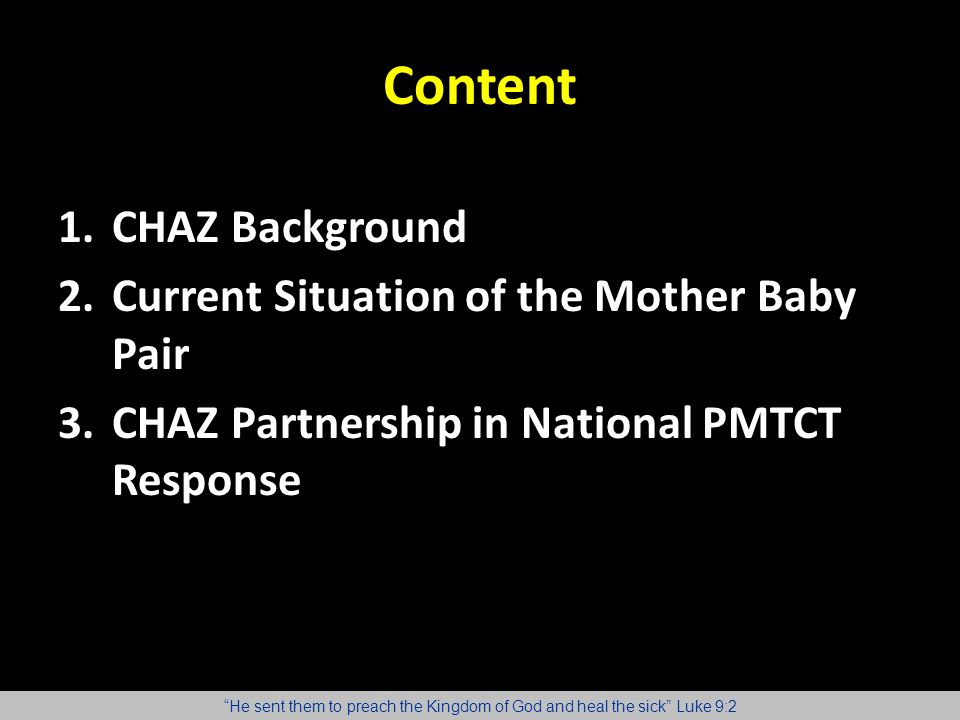 "Content 1.CHAZ Background 2.Current Situation of the Mother Baby Pair 3.CHAZ Partnership in National PMTCT Response ""He sent them to preach the Kingdo"