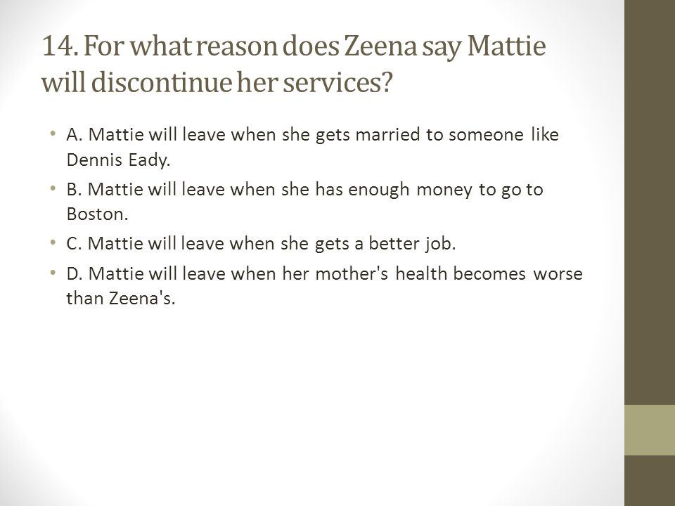 14.For what reason does Zeena say Mattie will discontinue her services.