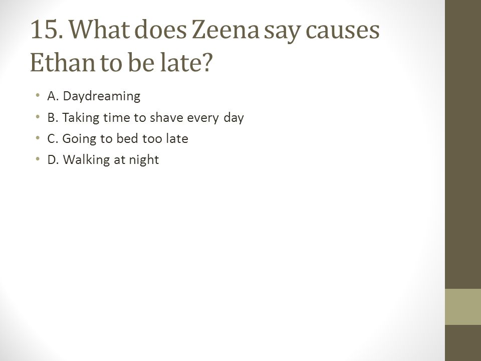 15.What does Zeena say causes Ethan to be late. A.