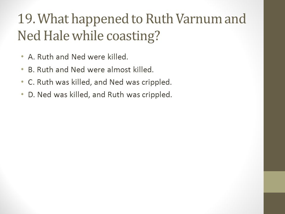 19.What happened to Ruth Varnum and Ned Hale while coasting.