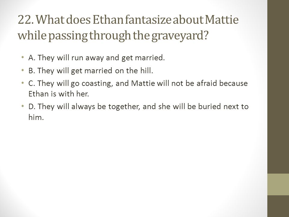 22.What does Ethan fantasize about Mattie while passing through the graveyard.